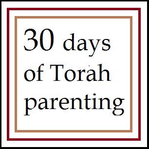 30 days of Torah parenting ~ Day 19